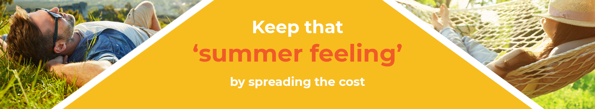 Keep that Summer Feeling by spreading the cost and monthly payments