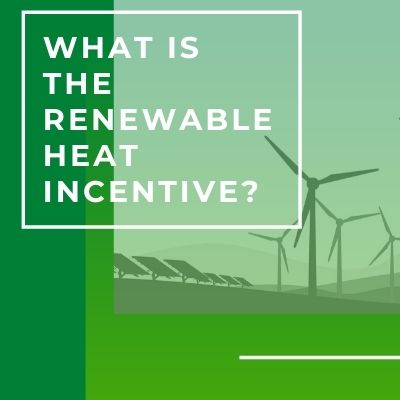 What Is The Renewable Heat Incentive?